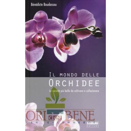 Il mondo delle orchidee. Le varietà più belle da coltivare e collezionare. Con gadget