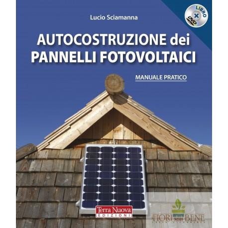 Autocostruzione dei pannelli fotovoltaici. Con DVD