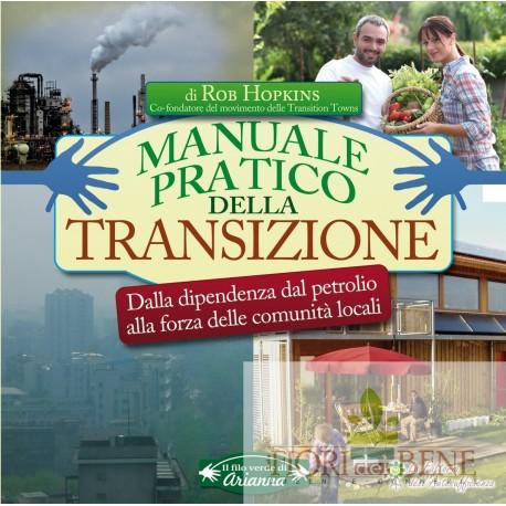 Manuale pratico della transizione. Dalla dipendenza dal petrolio alla forza delle comunità locali