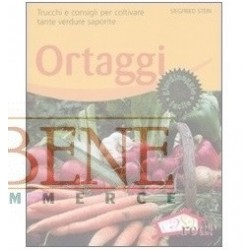 Ortaggi. Trucchi e consigli per coltivare tante verdure saporite