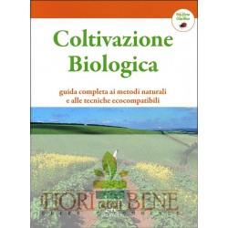 Coltivazione biologica. Guida completa ai metodi naturali e alle tecniche ecocompatibili