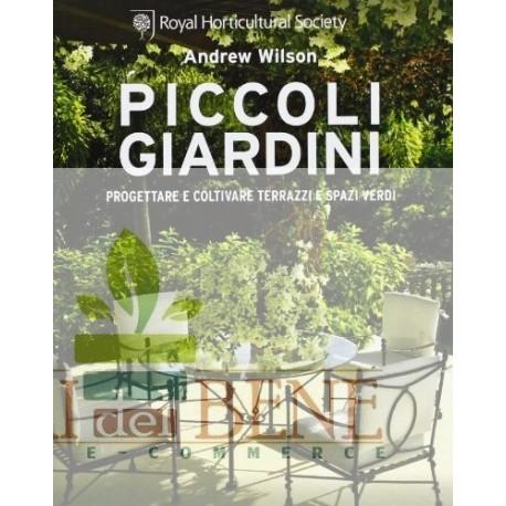 Piccoli giardini. Progettare e coltivare terrazzi e spazi verdi